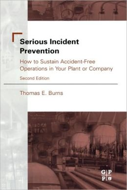 Serious Incident Prevention:: How to Sustain Accident-Free Operations in Your Plant or Company