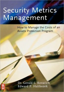 Security Metrics Management: How to Manage the Costs of an Assets Protection Program