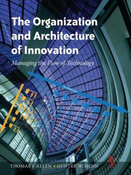The Organization and Architecture of Innovation: Managing the Flow of Technology