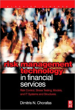 Risk Management Technology in Financial Services: Risk Control, Stress Testing, Models, and IT Systems and Structures