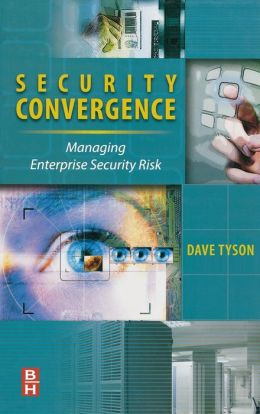 Security Convergence: Managing Enterprise Security Risk