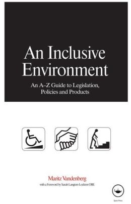 An Inclusive Environment: An A-Z Guide to Legislation, Policies and Products