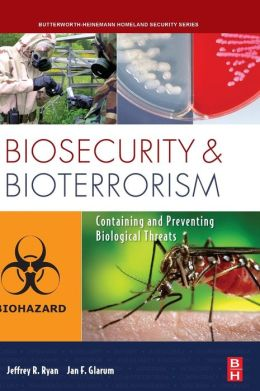 Biosecurity and Bioterrorism: Containing and Preventing Biological Threats