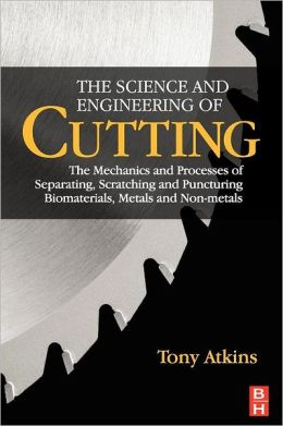 The Science and Engineering of Cutting: The Mechanics and Processes of Separating, Scratching and Puncturing Biomaterials, Metals and Non-metals