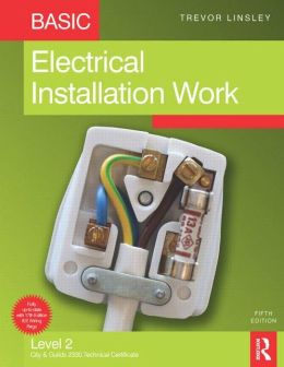 Basic Electrical Installation Work: Matched to the requirements of the City & Guilds 2330 Level 2 Certificate in Electrotechnical Technology - Installation (Buildings & Structures) route