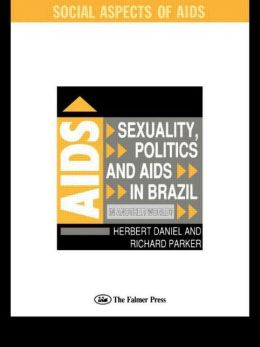 Sexuality, Politics and AIDS in Brazil: In Another World?