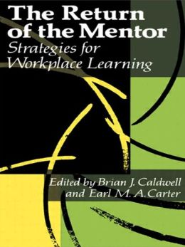 The Return Of The Mentor: Strategies For Workplace Learning