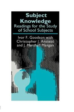 Subject Knowledge: Readings For The Study Of School Subjects