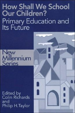 How Shall We School Our Children?: The Future of Primary Education