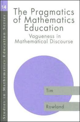 The Pragmatics of Mathematics Education: Vagueness in Mathematical Discourse