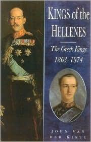 Kings of the Hellenes: The Greek Kings 1863-1974