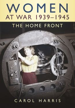 Women at War, 1939-1945: The Home Front