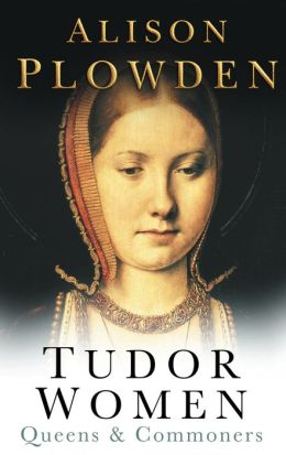 Tudor Women: Queens and Commoners