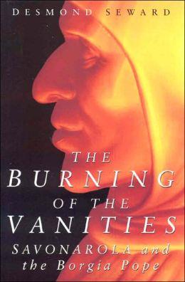 Burning of the Vanities: Savonarola and the Borgia Pope