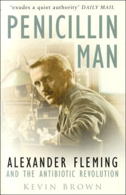 Penicillin Man: Alexander Flemming and the Antibiotic Revolution