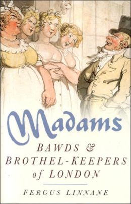 Madams: Bawds and Brothel Keepers of London