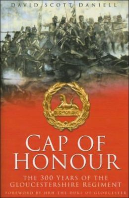 Cap of Honour: The 300 Years of the Gloucestershire Regiment