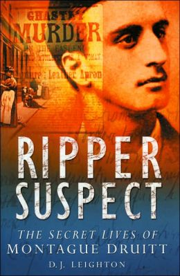 Ripper Suspect: The Secret Lives of Montague Druitt