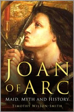 Joan of Arc: Maid, Myth and History