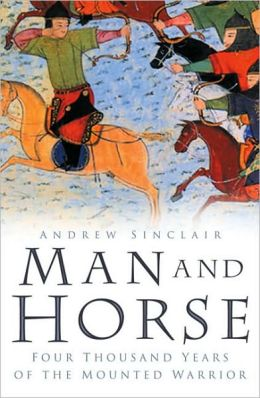 Man and Horse: Four Thousand Years of the Mounted Warrior