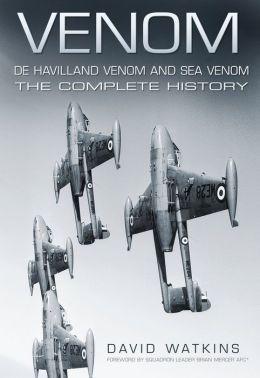 Venom, De Havilland Venom and Sea Venom: The Complete History