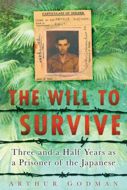 The Will To Survive: Three and a Half Years as a Prisoner of the Japanese