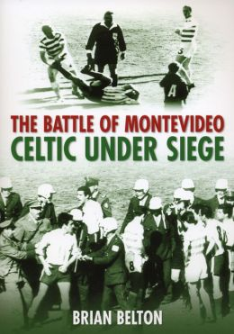 The Battle of Montevideo: Celtic Under Siege