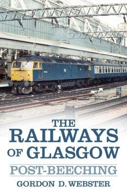 The Railways of Glasgow: Post-Beeching