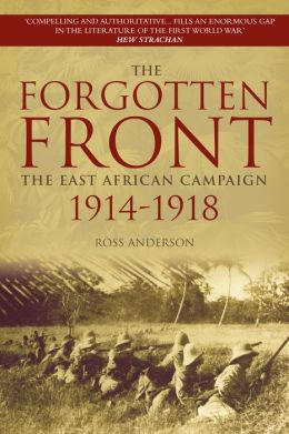 The Forgotten Front: The East African Campaign 1914-1918