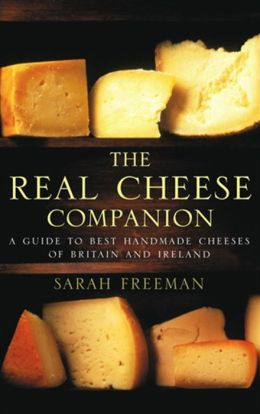 Real Cheese Companion: A Guide to Best Handmade Cheeses of Britain and Ireland