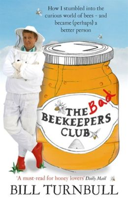 Bad Beekeepers Club: How I Stumbled Into the Curious World of Bees - And Became (Perhaps) a Better Person