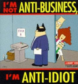I'm Not Anti-Business, I'm Anti-Idiot