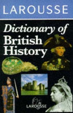 Larousse Dictionary of British History
