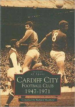 Cardiff City Football Club 1947-1971 (Archive Photographs Series)