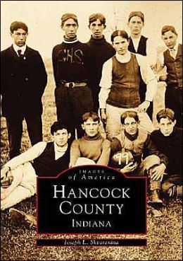 Hancock County, Indiana (Images of America Series)