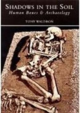 Shadows in the Soil: Human Bones and Archaeology