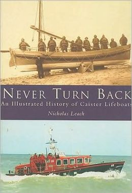 Never Turn Back: An Illustrated History of Caister Lifeboats