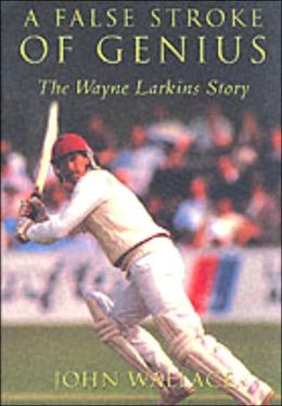 A False Stroke of Genius: The Wayne Larkins Story