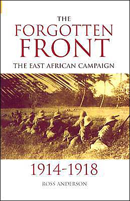 Forgotten Front: The East African Campaign 1914-1918