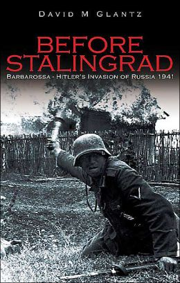 Before Stalingrad: Barbarossa, Hitler's Invasion of Russia 1941