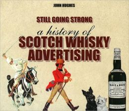 Still Going Strong: A History of Scotch Whisky Advertising