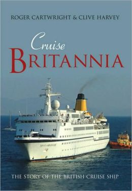 Cruise Britannia: The Story of the British Cruise Ship