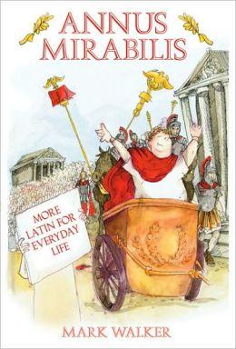 Annus Mirabilis: More Latin for Everyday Life