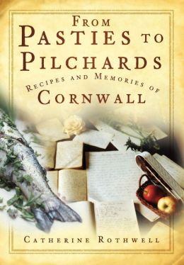 From Pasties to Pilchards: Recipes and Memories of Cornwall
