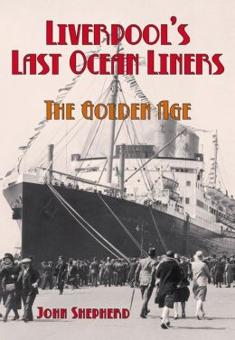 Liverpool's Last Ocean Liners: The Golden Age