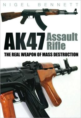 AK47 Assault Rifle: The Real Weapon of Mass Destruction