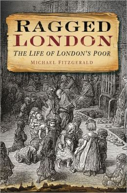 Ragged London: The Life of London's Poor