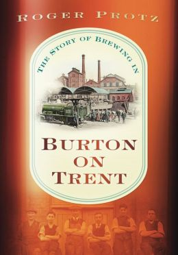The Story of Brewing in Burton Upon Trent