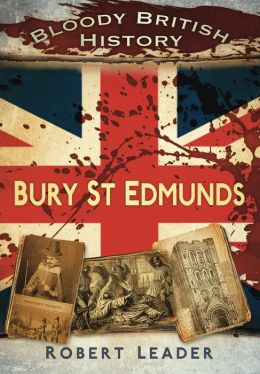 Bloody British History: Bury St Edmunds