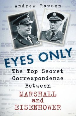 Eyes Only: The Top Secret Correspondence Between Eisenhower and Marshall